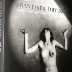 František Drtikol  – 1 -2 díl Etapy života a fotografického díla  – Anna Fárová